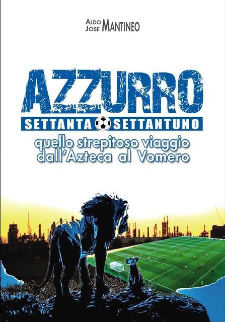 """""""Azzurro 70/71 – Quello strepitoso viaggio dall'Azteca al Vomero"""": il nuovo libro di Aldo Mantineo"""