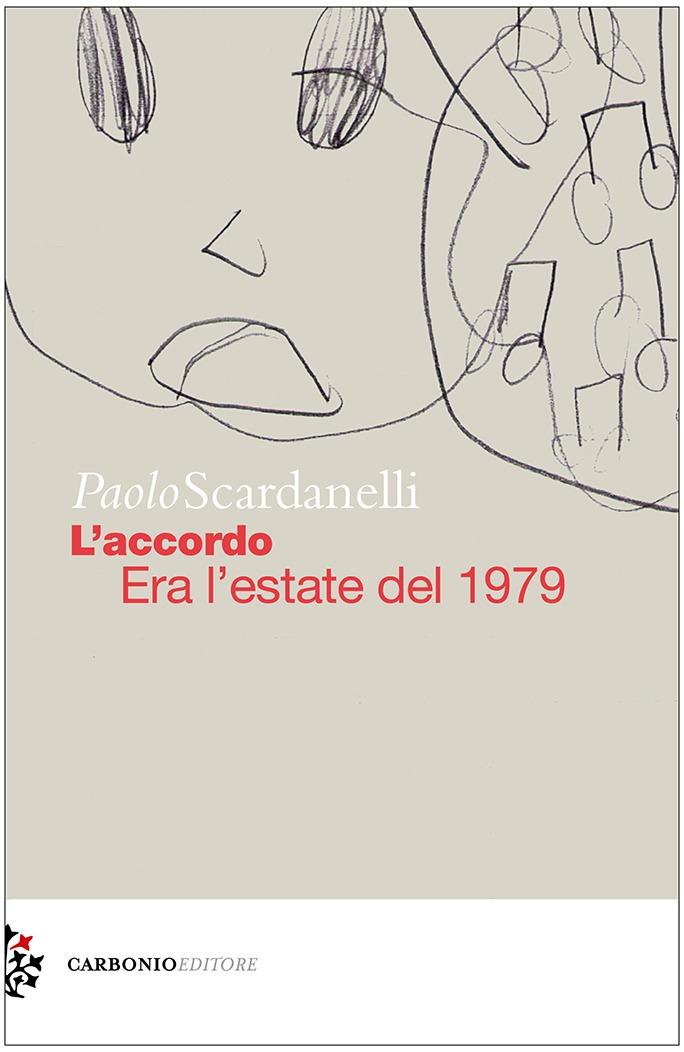 L'accordo. Era l'estate del 1979: il tempo perduto e ritrovato nel romanzo di Paolo Scardanelli